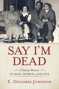 Cover from 'Say I'm Dead, A Family Memoir of Race, Secrets and Love.'